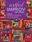 Artful Improv: Explore Color Recipes, Building Blocks & Free-Motion Quilting by Cindy Grisdela (Paperback, 2016)