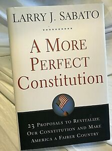 Larry-J-Sabato-A-MORE-PERFECT-CONSTITUTION-First-Edit-1st-Print-Make-U-S-Fairer