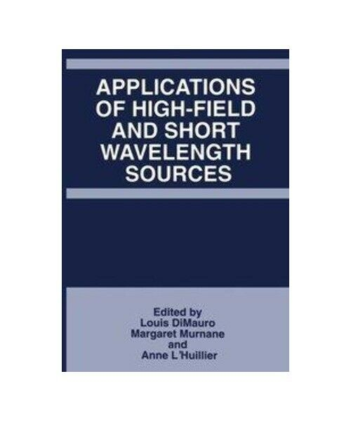 """Applications of High-Field and Short Wavelength Sources"""
