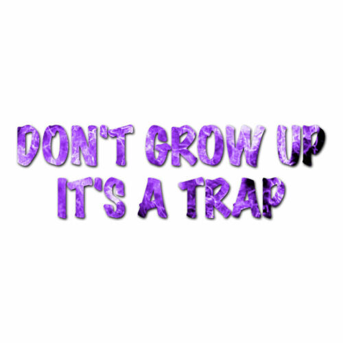 ebn3610 Don/'t Grow Up It/'s A Trap Decal Sticker Multiple Patterns /& Sizes