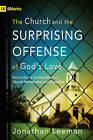 The Church and the Surprising Offense of God's Love: Reintroducing the Doctrines of Church Membership and Discipline by Jonathan Leeman (Paperback, 2010)