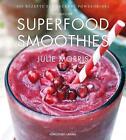 Das Buch der Superfood Smoothies von Julie Morris (2014, Gebundene Ausgabe)