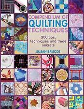 Compendium of Quilting Techniques: 400 Tips, Techniques and Trade Secrets for...