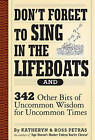 Don't Forget to Sing in the Lifeboats: Uncommon Wisdom for Uncommon Times by Ross Petras, Kathryn Petras (Paperback, 2009)