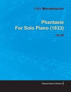 Phantasie-by-Felix-Mendelssohn-for-Solo-Piano-1833-Op-28-Brand-New-Free-P