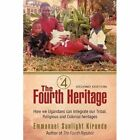 The Fourth Heritage How We Ugandans Can Integrate Our Tribal Religious and Col