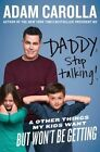 Daddy, Stop Talking!: And Other Things My Kids Want but Won't be Getting by Adam Carolla (Hardback, 2015)
