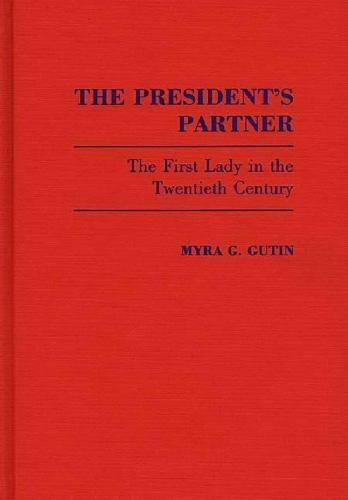 The President's Partner: The First Lady in the Twentieth Century