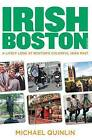 Irish Boston: A Lively Look at Boston's Colorful Irish Past by Michael P. Quinlin (Paperback, 2013)