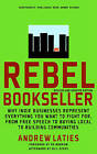 Rebel Bookseller (Revised and Updated): Why Indie Businesses Represent Everything You Want to Fight for from Free Speech to Buying Local to Building Communities by Andrew Laities (Paperback, 2011)