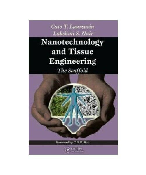 Cato T. Laurencin, Lakshmi S. Nair Nanotechnology and Tissue Engineering: The Sc