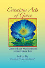 Concious Acts of Grace: Gifts of Love and Kindness at the End of Life by Liza Ely (Paperback / softback, 2010)