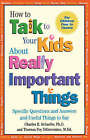 How to Talk to Your Kids About Really Important Things: Specific Questions and Answers and Useful Things to Say - For Children 4-12 by Charles E. Schaefer, Theresa Foy DiGeronimo (Paperback, 1994)