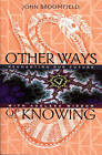 Other Ways of Knowing: Recharting Our Future with Ageless Wisdom by John Broomfield (Paperback, 1997)