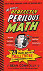 The Book of Perfectly Perilous Math: 24 Death-defying Challenges for Young Mathematicians by Sean Connolly (Paperback, 2012)