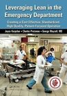 Leveraging Lean in the Emergency Department: Creating a Cost Effective, Standardized, High Quality, Patient-Focused Operation by Joyce Kerpchar, George Mayzell, Charles Protzman (Paperback, 2015)