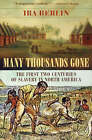 Many Thousands Gone: The First Two Centuries of Slavery in North America by Ira Berlin (Paperback, 2000)