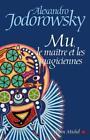 Mu, Le Maitre Et Les Magiciennes von Alejandro Jodorowsky (2005, Taschenbuch)