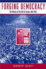 Forging Democracy: The Left and the Struggle for Democracy in Europe, 1850-2000 by Geoff Eley (Paperback, 2002)