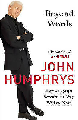 """""""AS NEW"""" Beyond Words: How Language Reveals the Way We Live Now, Humphrys, John,"""