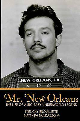 Mr. New Orleans : The Life of a Big Easy Underworld Legend, Paperback by Brou...