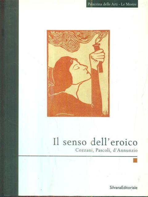 IL SENSO DELL'EROICO  AA.VV. SILVANA  EDITORIALE 2001