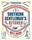 Southern Living a Southern Gentleman's Kitchen: Adventures in Cooking, Eating, and Living in the New South by Matt Moore (Hardback, 2015)