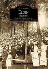 Elgin, Illinois: From the Collection of the Elgin Area Historical Society by Wynette Edwards, Jim Edwards (Paperback / softback, 1999)