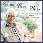 I'd Rather Have Jesus: A 20 Song Treasury by George Beverly Shea (CD, Feb-2012, Word Distribution)