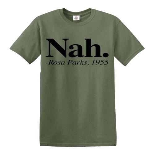 NAH ROSA PARKS 1955 T SHIRT Funny Quote Design Badass Feminist Mens Ladies Top