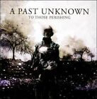 To Those Perishing * by A Past Unknown (CD, Jul-2011, Red Cord Records)