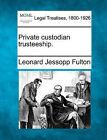 Private Custodian Trusteeship. by Leonard Jessopp Fulton (Paperback / softback, 2010)