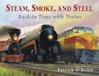 Steam, Smoke, and Steel: Back in Time with Trains by Patrick O'Brien (Paperback / softback, 2000)
