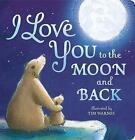 I Love You To The Moon And Back by Little Tiger Press (Board book, 2015)