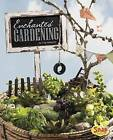 Enchanted Gardening: Growing Miniature Gardens, Fairy Gardens, and More by Lisa J Amstutz (Hardback, 2016)