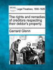 The Rights and Remedies of Creditors Respecting Their Debtor's Property. by Garrard Glenn (Paperback / softback, 2010)