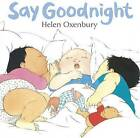 Say Goodnight by Helen Oxenbury (Board book, 2009)