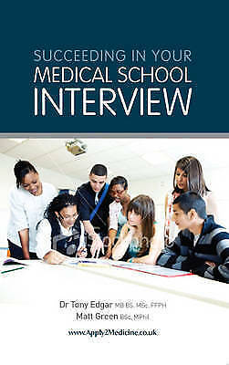 1 of 1 - Succeeding in Your Medical School Interview by Matt Green, Tony Edgar (Paperbac…