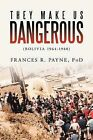 They Make Us Dangerous: (Bolivia 1964-1980) by Frances R Payne Phd (Paperback / softback, 2012)