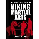 The Illustrated Guide to Viking Martial Arts by Antony Cummins (Paperback, 2016)