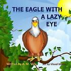 The Eagle with a Lazy Eye by A M Vela (Paperback / softback, 2014)