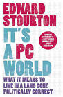It's a PC World: What it Means to Live in a Land Gone Politically Correct by Edward Stourton (Paperback, 2009)