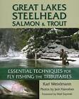 Great Lakes Steelhead, Salmon and Trout: Essential Techniques for Fly Fishing the Tributaries by Karl Weixlmann (Paperback, 2009)
