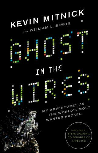 Ghost in the Wires: My Adventures as the World's Most Wanted Hacker by Mitnick,