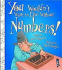 You Wouldn't Want to Live Without Numbers! by Anne Rooney (Paperback, 2016)