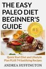 The Easy Paleo Diet Beginner's Guide: Quick Start Diet and Lifestyle Plan Plus 74 Sastifying Recipes by Andrea Huffington (Paperback / softback, 2013)