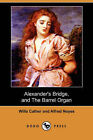 Alexander's Bridge, and the Barrel Organ by Willa Cather, Alfred Noyes (Paperback / softback, 2007)