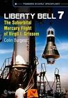 Liberty Bell 7: The Suborbital Mercury Flight of Virgil  Gus  Grissom by Colin Burgess (Paperback, 2014)