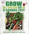 Grow All You Can Eat in 3 Square Feet by Dorling Kindersley Publishing Staff (2015, Paperback)