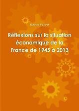 Réflexions Sur la Situation Économique de la France De 1945 À 2013 by Gaston...
